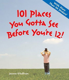 101 Places You Gotta See Before You're 12