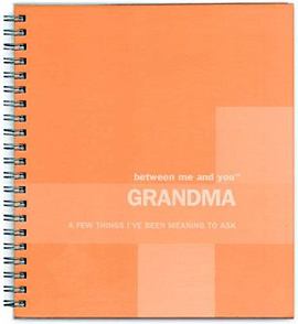 Post image for Between Me and You: Grandma; A Few Things I've Been Meaning To Ask