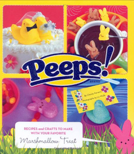 Peeps: Recipes and Crafts to Make with Your Favorite Marshmallow Treat